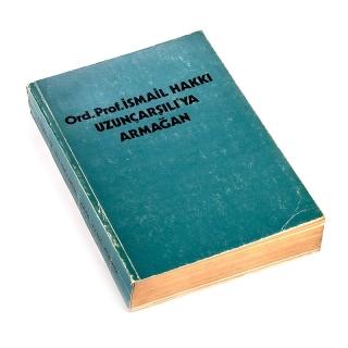 018. Ord. Prof. İsmail Hakkı Uzunçarşılı'ya Armağan